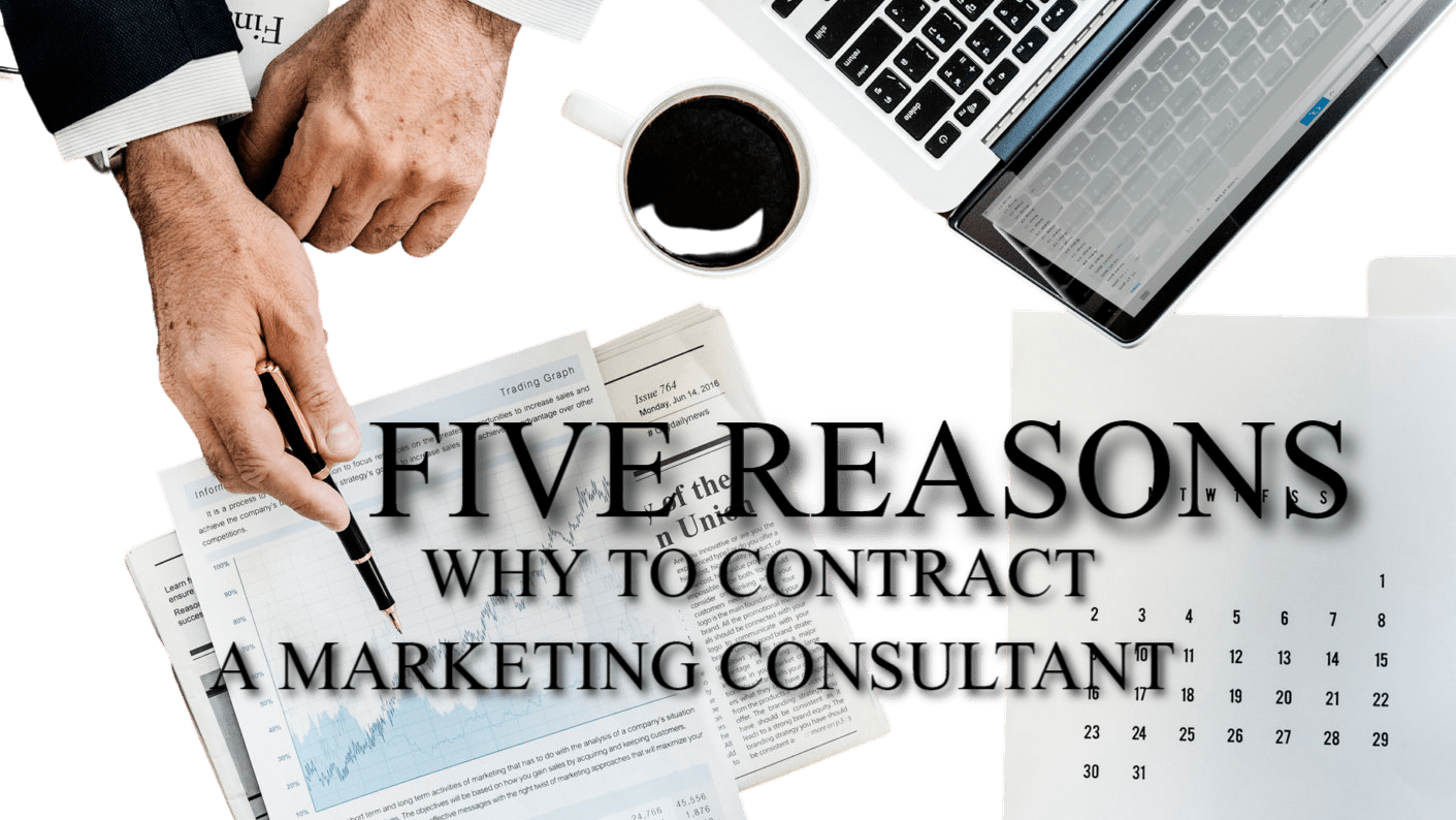 Five Reasons Why to Contract a Marketing Consultant